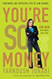 img - for You're So Money: Live Rich, Even When You're Not by Farnoosh Torabi (2008-04-15) book / textbook / text book