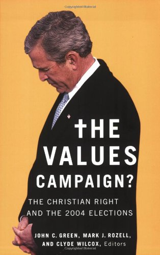 The Values Campaign?: The Christian Right and the 2004 Elections (Religion and Politics)