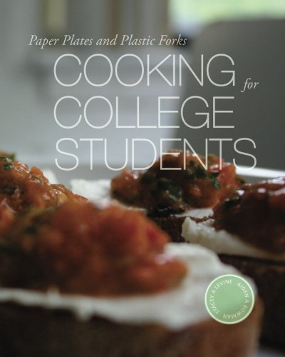 Paper Plates and Plastic Forks: Cooking for College Students PDF