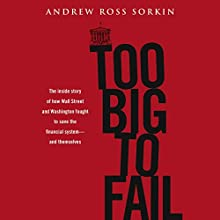 Too Big to Fail (       UNABRIDGED) by Andrew Ross Sorkin Narrated by William Hughes
