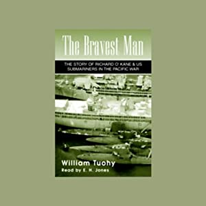 The Bravest Man: The Story of Richard O'Kane & U.S. Submariners in the Pacific War | [William Tuohy]