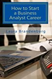 img - for How to Start a Business Analyst Career: A roadmap to start an IT career in business analysis or find entry -level business analyst jobs book / textbook / text book