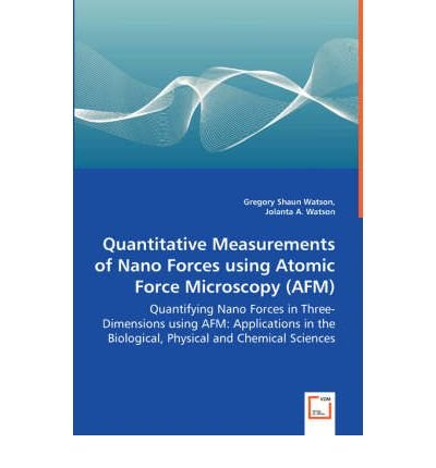 Quantitative Measurements Of Nano Forces Using Atomic Force Microscopy (Afm) - Quantifying Nano Forces In Three-Dimensions Using Afm: Applications In The Biological, Physical And Chemical Sciences (Paperback) - Common