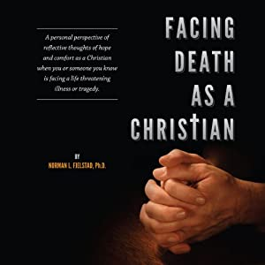 Facing Death as a Christian | [Norman L. Fjelstad, Ph.D.]