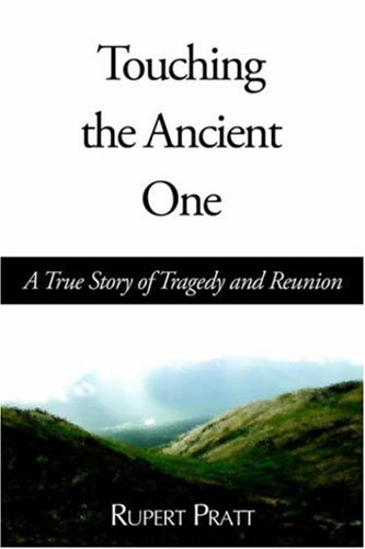 Image of Touching the Ancient One: A True Story of Tragedy And Reunion