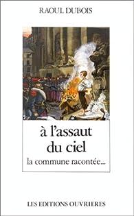 À l\'assaut du ciel : La Commune racontée par Raoul Dubois
