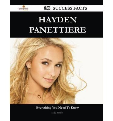 Hayden Panettiere: 168 Success Facts - Everything You Need to Know About Hayden Panettiere