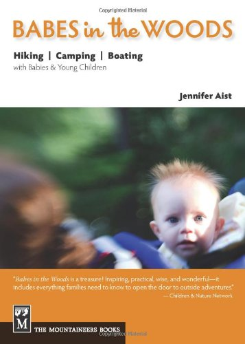 Babes in the Woods: Hiking, Camping & Boating with Babies and Young Children
