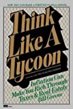 img - for Think Like a Tycoon : Inflation Can Make You Rich Through Taxes and Real Estate (Paperback)--by Bill Greene [1982 Edition] book / textbook / text book
