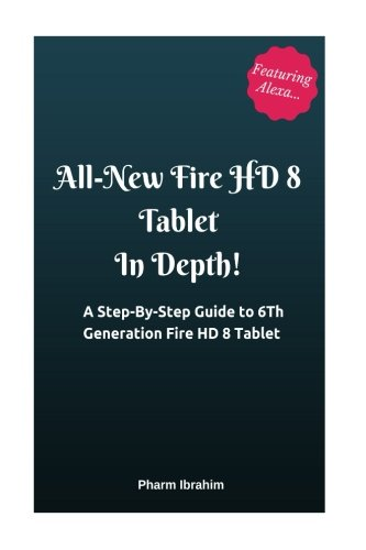 All-New Fire HD 8 Tablet In Depth!: A Step-By-Step Guide to 6th Generation Fire HD 8 Tablet