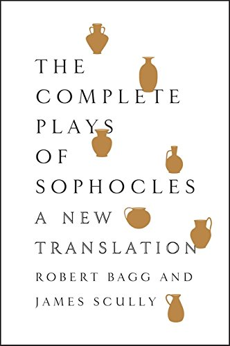 The Complete Plays of Sophocles: A New Translation, by Sophocles