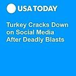Turkey Cracks Down on Social Media After Deadly Blasts | John Bacon,Steph Solis