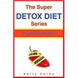 Super Detox Diet Series: Why You Need To Detox - Revised Edition ~ Kelly Colby