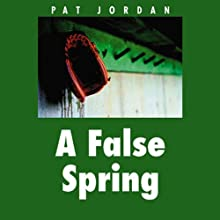 A False Spring (       UNABRIDGED) by Pat Jordan Narrated by Alan Robertson