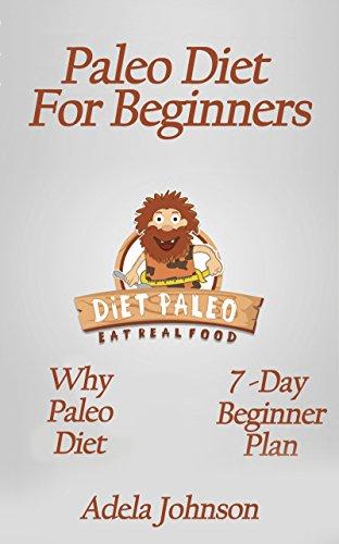 Paleo Diet: Paleo Diet for beginners, Why Paleo Diet, 7-Day Paleo Diet Plan, Paleo Weight Loss Quick and Easy, Bonus Gift Recipes by Adela Johnson