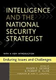 Intelligence & the National Security Strategist: Enduring Issues and Challenges [INTELLIGENCE & THE NATL SECURI] [Paperback]