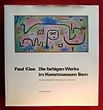 Paul Klee: Die farbigen Werke im Kunstmuseum Bern : Gemalde, farbige Blatter, Hinterglasbilder und Plastiken (Sammlungskataloge des Berner Kunstmuseums : Paul Klee ; Bd. 1) (German Edition) (385773003X) by Kunstmuseum Bern