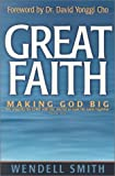 Great Faith: Making God Big (188684979X) by Smith, Wendell