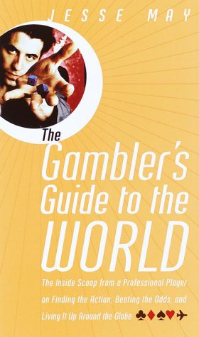 Image for Gamblers Guide to the World : The Insider Scoop from a Professional Player on Finding the Action, Beating the Odds, and Living It Up Around the Globe