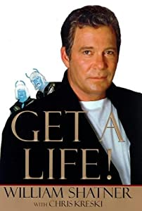 Get a Life! by William Shatner and Chrisk Kreski