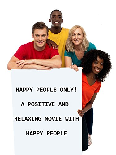 Happy People Only! A positive and relaxing movie with happy people