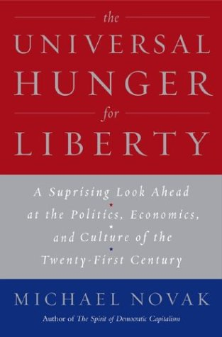Universal Hunger for Liberty:: Why the Clash of Civilizations is Not Inevitable, MICHAEL NOVAK