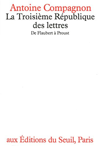 La Troisième République des lettres: De Flaubert à Proust