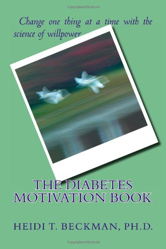 The Diabetes Motivation Book: Change One Thing at a Time with the Science of Willpower