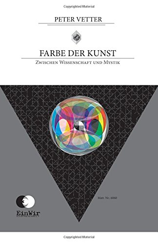 Farbe der Kunst: Zwischen Wissenschaft und Mystik: Volume 1 (m'illumino d'immenso)