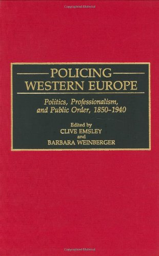 Policing Western Europe: Politics, Professionalism, and Public Order, 1850-1940 (Contributions in Criminology and Penolo