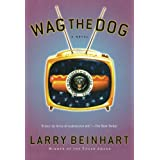 "Wag the Dog: A Novelvon ""Larry Beinhart"""
