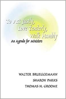 To Act Justly, Love Tenderly, Walk Humbly: Brueggemann, Walter