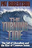 The Turning Tide: The Fall of Liberalism and the Rise of Common Sense (0849909724) by Robertson, Pat