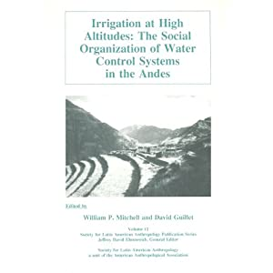 Irrigation at High Altitudes: The Social Organization of Water Control Systems in the Andes (Society for Latin American Anthropology Publication, Vo)