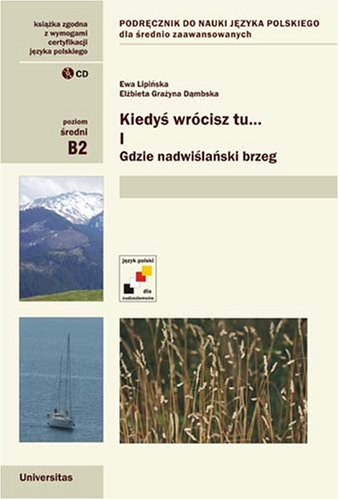 Kiedys wrocisz tu... gdzie nadwislanski brzeg (Coursebook for Advanced Students of Polish)
