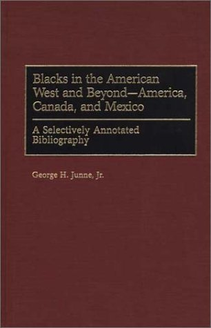 Blacks in the American West and Beyond--America, Canada, and Mexico: A Selectively Annotated Bibliography (Bibliographies and Indexes in Afro-American and African Studies)