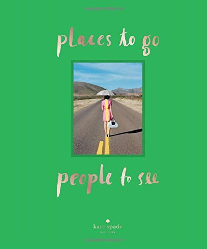 kate-spade-new-york-places-to-go-people-to-see-written-by-kate-spade-new-york-2014-edition-publisher