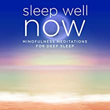 Sleep Well NOW: Mindfulness & Hypnosis Meditations for Relaxation and Deep Sleep Speech by Samantha Louise Redgrave-Hogg, Nicola Louise Haslett Narrated by Samantha Louise Redgrave-Hogg, Nicola Louise Haslett