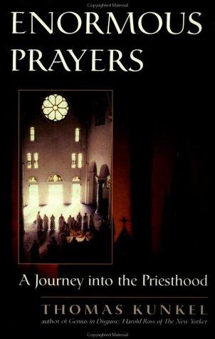 Enormous Prayers : A Journey into the Priesthood, THOMAS KUNKEL