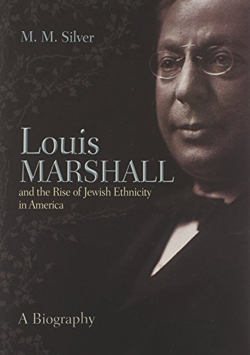 Louis Marshall and the Rise of Jewish Ethnicity in America (Modern Jewish History)