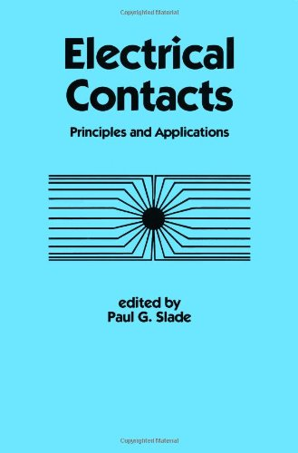 Electrical Contacts: Principles And Applications (Electrical Engineering And Electronics)
