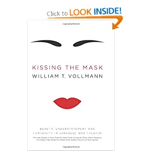 Kissing the Mask: Beauty, Understatement and Femininity in Japanese Noh Theater by William T. Vollmann