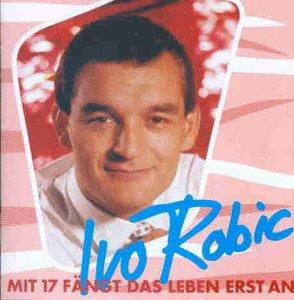 Ivo Robic - Mit 17 Fängt Das Leben Erst An - Zortam Music