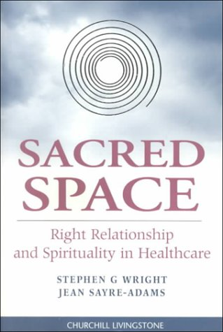 Sacred Space: Right Relationship and Spirituality in Healthcare: An Exploration of Right Relationship