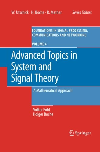 Advanced Topics in System and Signal Theory: A Mathematical Approach (Foundations in Signal Processing, Communications a