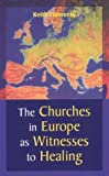 The Churches in Europe as Witnesses to Healing (2825413828) by Clements, Keith