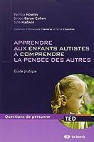 Apprendre aux enfants autistes à comprendre la pensée des autres ; guide pratique