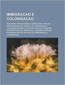Immigracao e colonisacao; relatorio apresentado a Commissao Especial