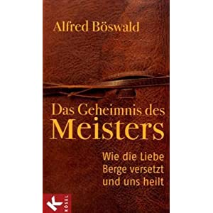 eBook Cover für  Das Geheimnis des Meisters Wie die Liebe Berge versetzt und uns heilt