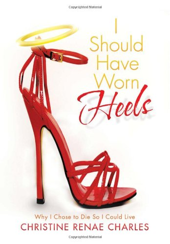 I Should Have Worn Heels: Why I Chose to Die So I Could Live